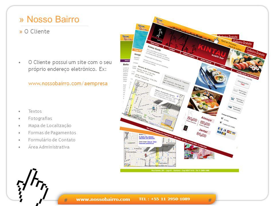 www.nossobairro.com TEL : +55 11 2950-1089 » O Cliente » Nosso Bairro O Cliente possui um site com o seu próprio endereço eletrônico.