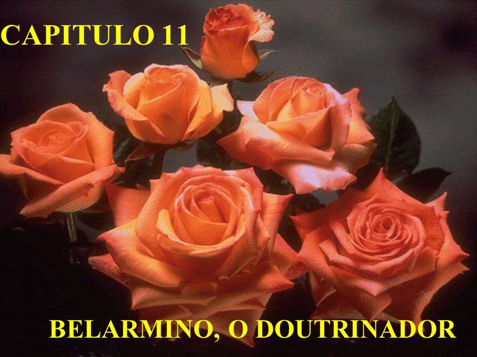 CAPITULO 11 BELARMINO, O DOUTRINADOR