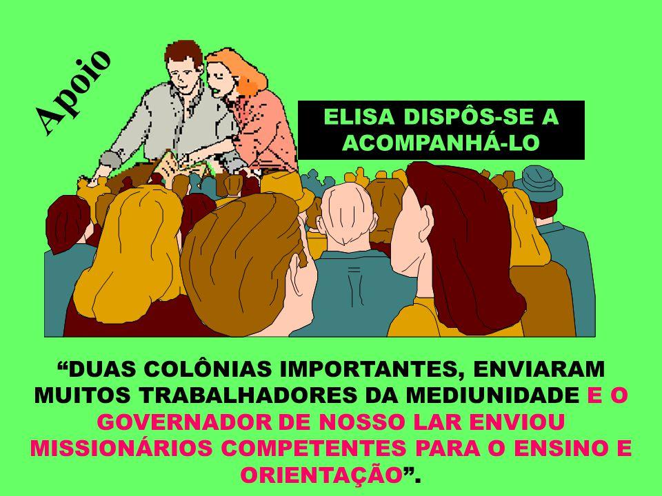 """ELISA DISPÔS-SE A ACOMPANHÁ-LO """"DUAS COLÔNIAS IMPORTANTES, ENVIARAM MUITOS TRABALHADORES DA MEDIUNIDADE E O GOVERNADOR DE NOSSO LAR ENVIOU MISSIONÁRIO"""