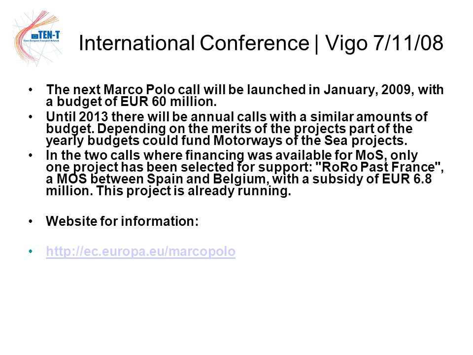 International Conference | Vigo 7/11/08 The next Marco Polo call will be launched in January, 2009, with a budget of EUR 60 million.