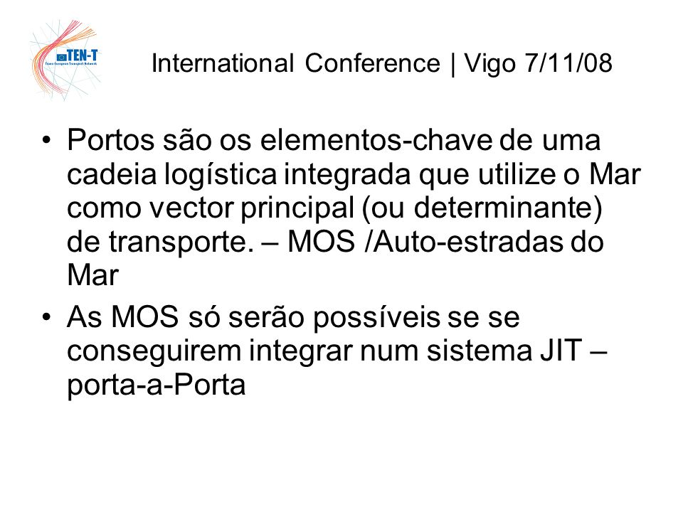 International Conference | Vigo 7/11/08 Kyoto 2020 – quadro mundial Problema europeu – trafego rodoviario Problema Iberico Insustentabilidade do Atravessamento da França Fachada Atlântica »Principio .