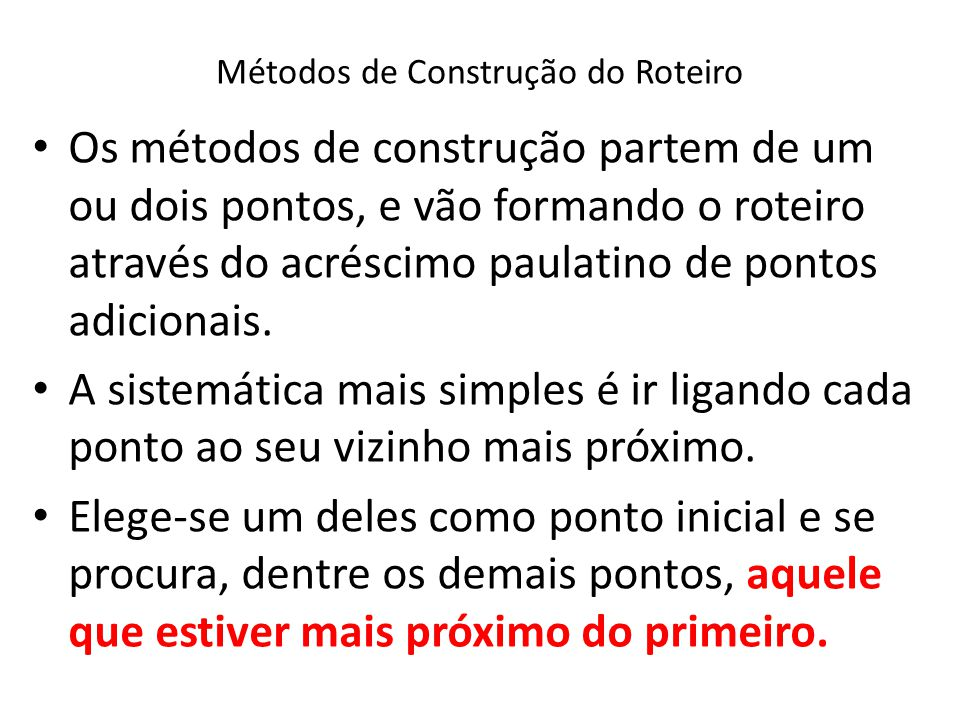Métodos de Construção do Roteiro Os métodos de construção partem de um ou dois pontos, e vão formando o roteiro através do acréscimo paulatino de pont