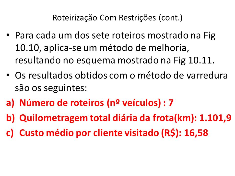 Roteirização Com Restrições (cont.) Para cada um dos sete roteiros mostrado na Fig 10.10, aplica-se um método de melhoria, resultando no esquema mostr