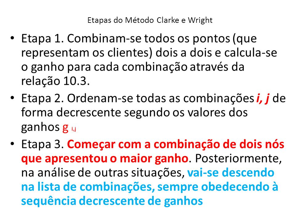 Etapas do Método Clarke e Wright Etapa 1. Combinam-se todos os pontos (que representam os clientes) dois a dois e calcula-se o ganho para cada combina