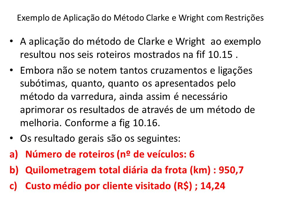 Exemplo de Aplicação do Método Clarke e Wright com Restrições A aplicação do método de Clarke e Wright ao exemplo resultou nos seis roteiros mostrados