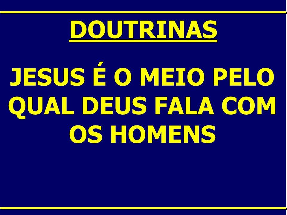 DOUTRINAS JESUS É O MEIO PELO QUAL DEUS FALA COM OS HOMENS