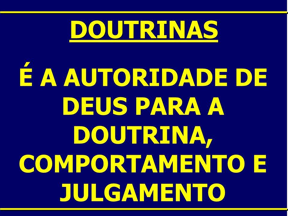 DOUTRINAS É A AUTORIDADE DE DEUS PARA A DOUTRINA, COMPORTAMENTO E JULGAMENTO