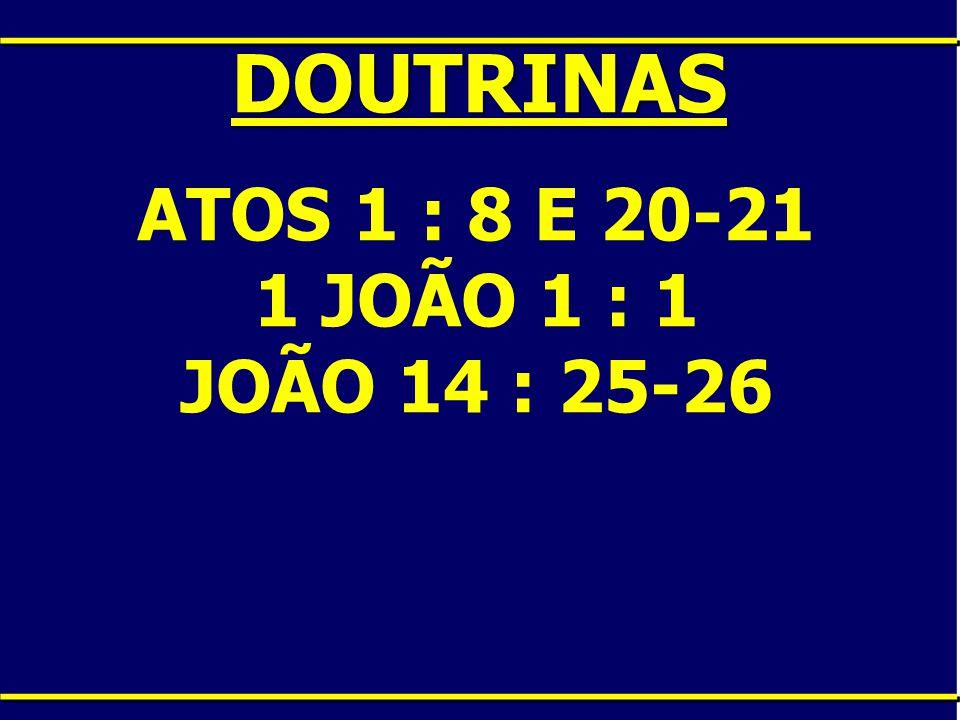 DOUTRINAS ATOS 1 : 8 E 20-21 1 JOÃO 1 : 1 JOÃO 14 : 25-26