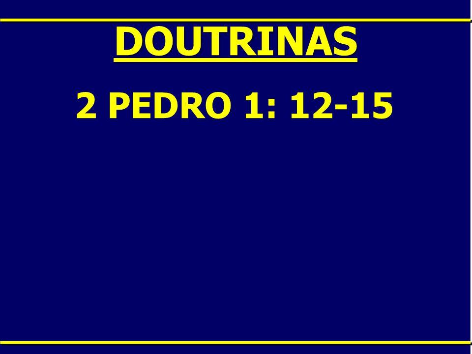 DOUTRINAS 2 PEDRO 1: 12-15