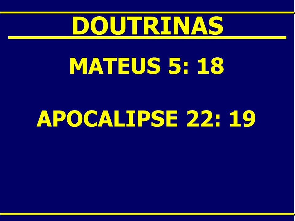 ____DOUTRINAS____ MATEUS 5: 18 APOCALIPSE 22: 19