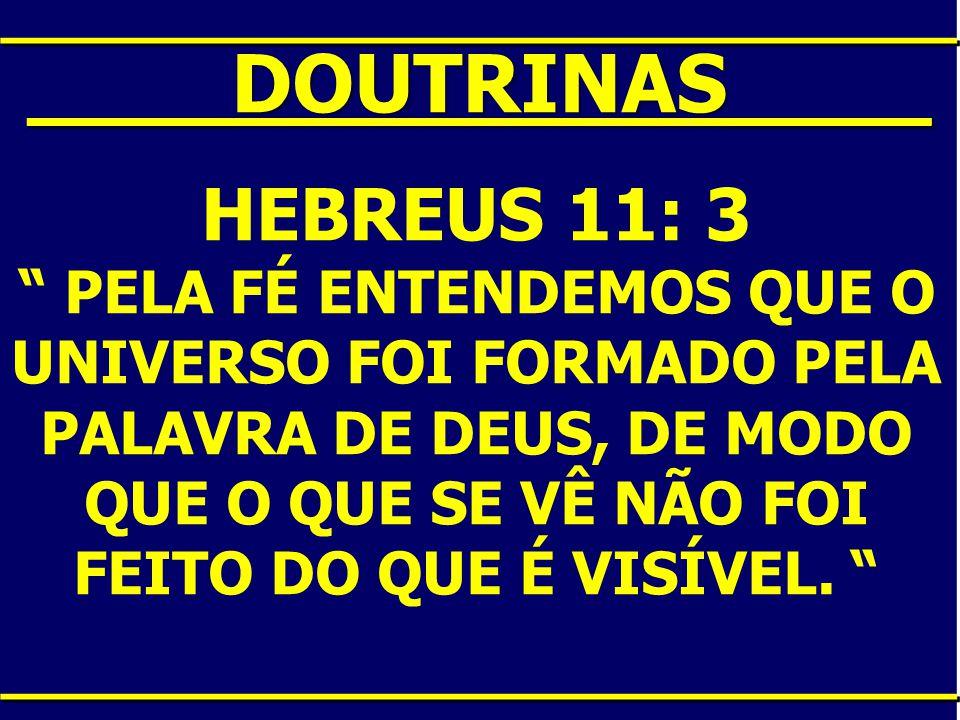 """____DOUTRINAS____ HEBREUS 11: 3 """" PELA FÉ ENTENDEMOS QUE O UNIVERSO FOI FORMADO PELA PALAVRA DE DEUS, DE MODO QUE O QUE SE VÊ NÃO FOI FEITO DO QUE É V"""
