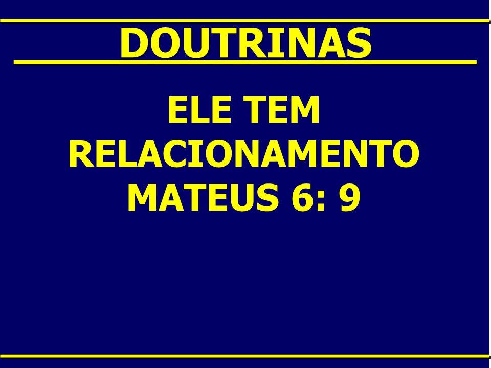 ____DOUTRINAS____ ELE TEM RELACIONAMENTO MATEUS 6: 9