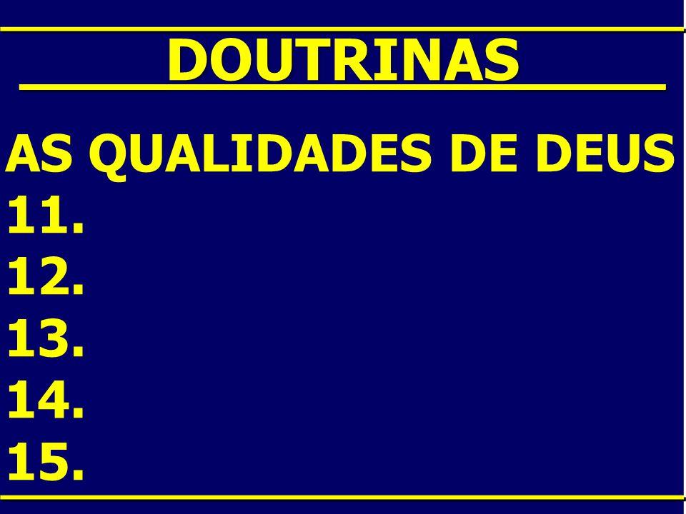 ____DOUTRINAS____ AS QUALIDADES DE DEUS 11. 12. 13. 14. 15.