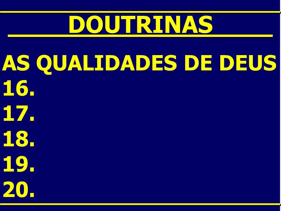 ____DOUTRINAS____ AS QUALIDADES DE DEUS 16. 17. 18. 19. 20.