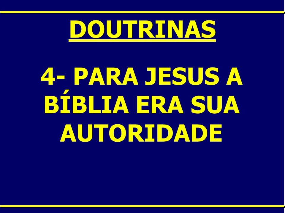 DOUTRINAS 4- PARA JESUS A BÍBLIA ERA SUA AUTORIDADE