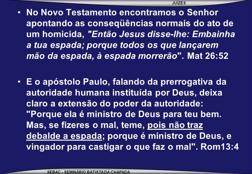 JUÍZES SEBAC - SEMINÁRIO BATISTA DA CHAPADA No Novo Testamento encontramos o Senhor apontando as conseqüências normais do ato de um homicida,