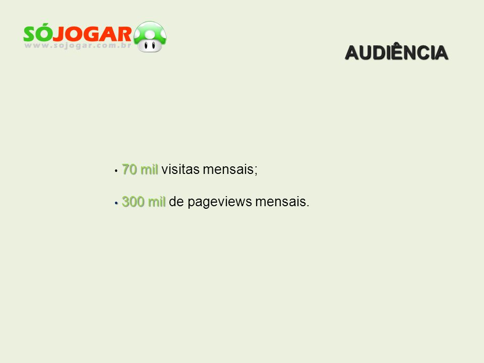 AUDIÊNCIA 70 mil 70 mil visitas mensais; 300 mil 300 mil de pageviews mensais.
