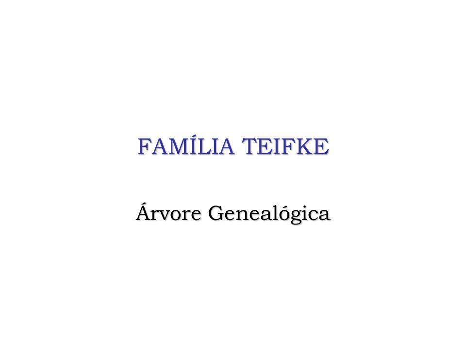 FAMÍLIA TEIFKE Árvore Genealógica
