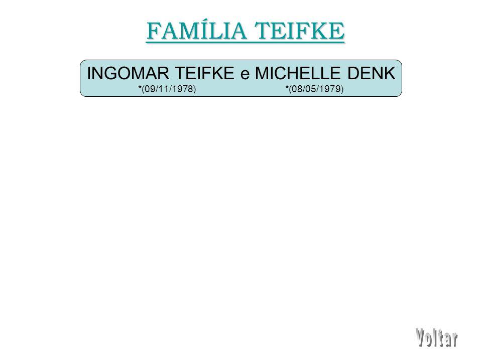 INGOMAR TEIFKE e MICHELLE DENK *(09/11/1978) *(08/05/1979) FAMÍLIA TEIFKE FAMÍLIA TEIFKE