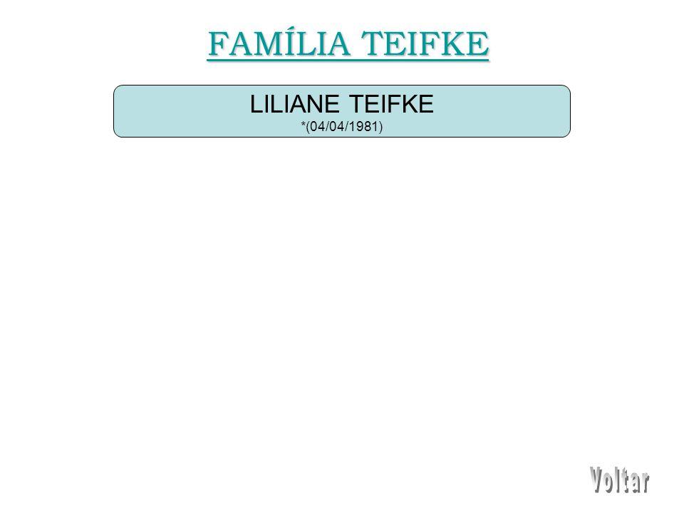 LILIANE TEIFKE *(04/04/1981) FAMÍLIA TEIFKE FAMÍLIA TEIFKE