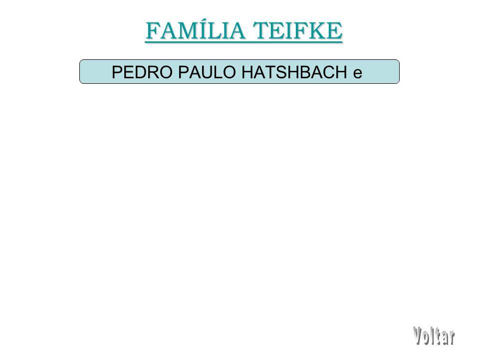 PEDRO PAULO HATSHBACH e FAMÍLIA TEIFKE FAMÍLIA TEIFKE