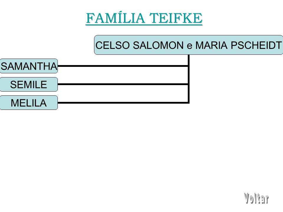 CELSO SALOMON e MARIA PSCHEIDT SAMANTHA SEMILE MELILA FAMÍLIA TEIFKE FAMÍLIA TEIFKE