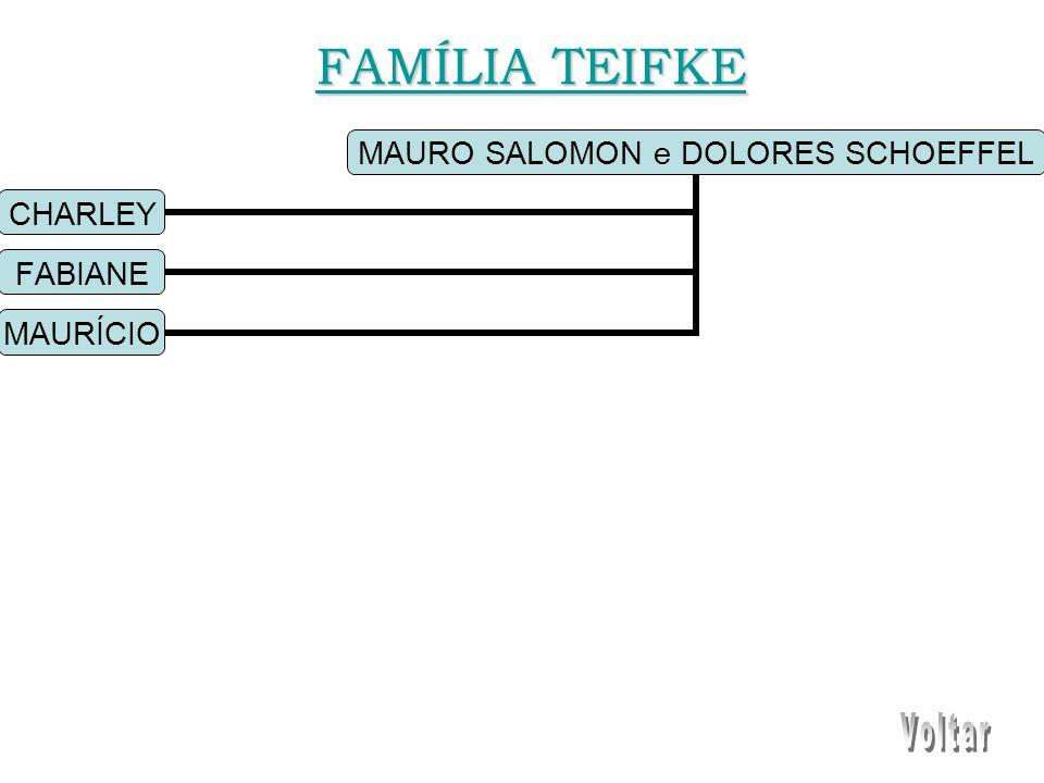 MAURO SALOMON e DOLORES SCHOEFFEL CHARLEY FABIANE MAURÍCIO FAMÍLIA TEIFKE FAMÍLIA TEIFKE