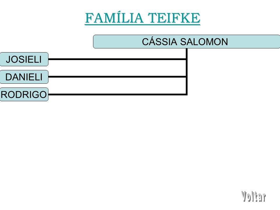 CÁSSIA SALOMON JOSIELI DANIELI RODRIGO FAMÍLIA TEIFKE FAMÍLIA TEIFKE