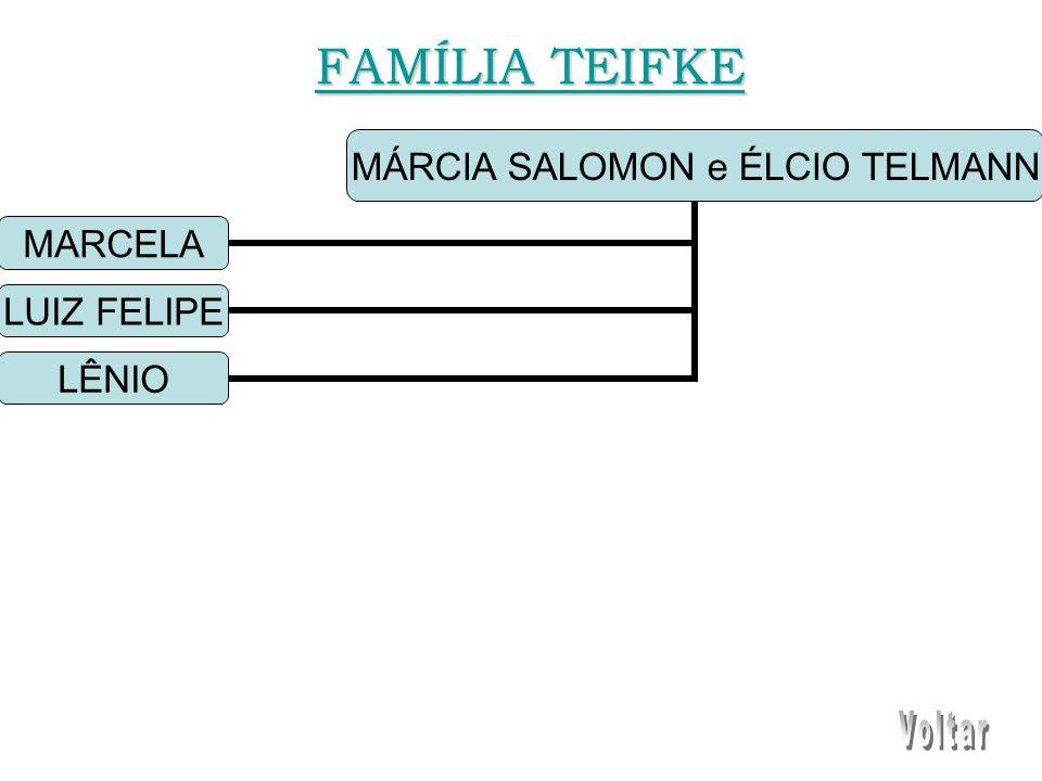 MÁRCIA SALOMON e ÉLCIO TELMANN MARCELA LUIZ FELIPE LÊNIO FAMÍLIA TEIFKE FAMÍLIA TEIFKE