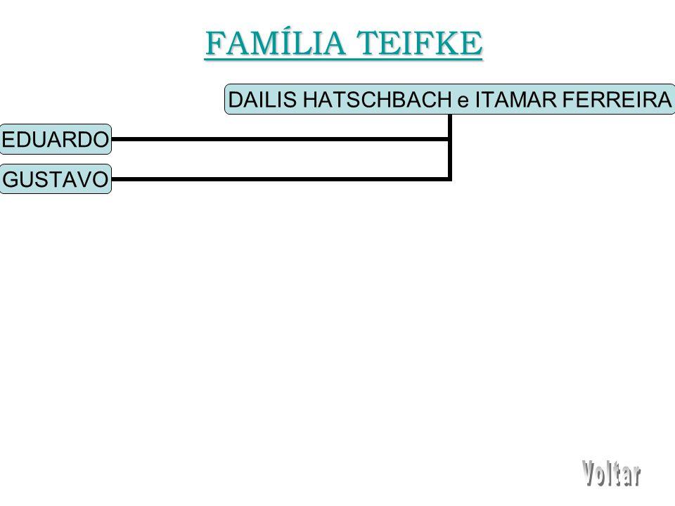 DAILIS HATSCHBACH e ITAMAR FERREIRA EDUARDO GUSTAVO FAMÍLIA TEIFKE FAMÍLIA TEIFKE