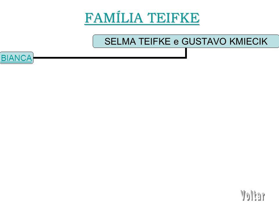 SELMA TEIFKE e GUSTAVO KMIECIK BIANCA FAMÍLIA TEIFKE FAMÍLIA TEIFKE