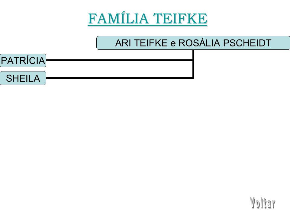 ARI TEIFKE e ROSÁLIA PSCHEIDT PATRÍCIA SHEILA FAMÍLIA TEIFKE FAMÍLIA TEIFKE