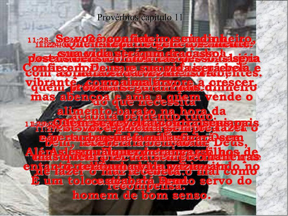 11:20- O Senhor detesta o homem desobediente e rebelde mas se alegra com as pessoas sinceras e obedientes.