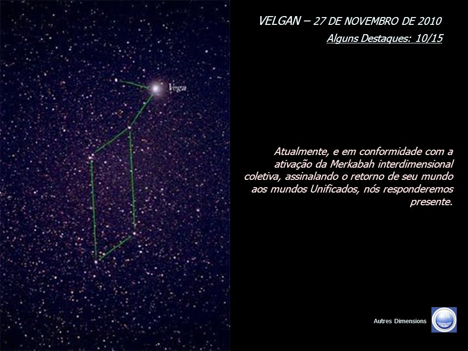 VELGAN – 27 DE NOVEMBRO DE 2010 Alguns Destaques: 09/15 Autres Dimensions Nós preparamos o desvendamento completo da Confederação Intergaláctica dos m