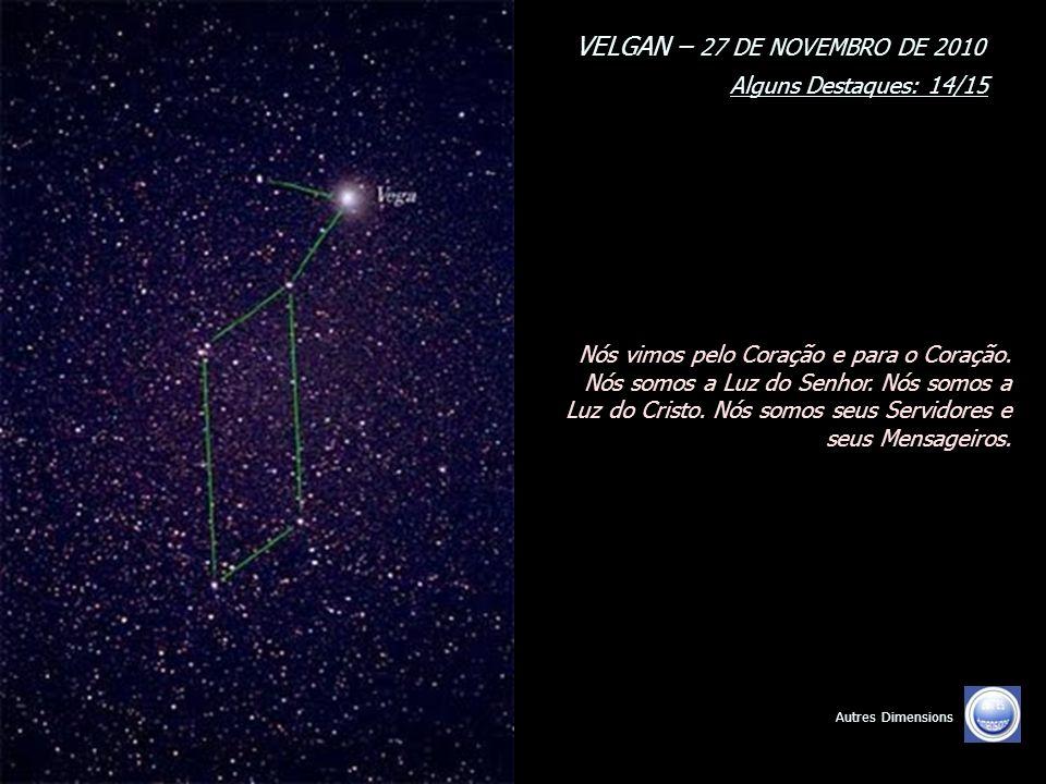 VELGAN – 27 DE NOVEMBRO DE 2010 Alguns Destaques: 13/15 Autres Dimensions Nenhum ser humano é mais importante que outro com relação à Fonte. Nesse sen