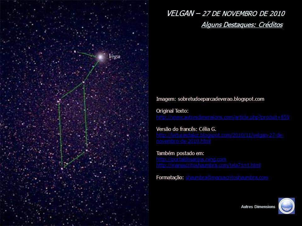VELGAN – 27 DE NOVEMBRO DE 2010 Alguns Destaques: 15/15 Autres Dimensions Aí está a primeira fase da Revelação que eu tinha a lhes trazer. Esta se com