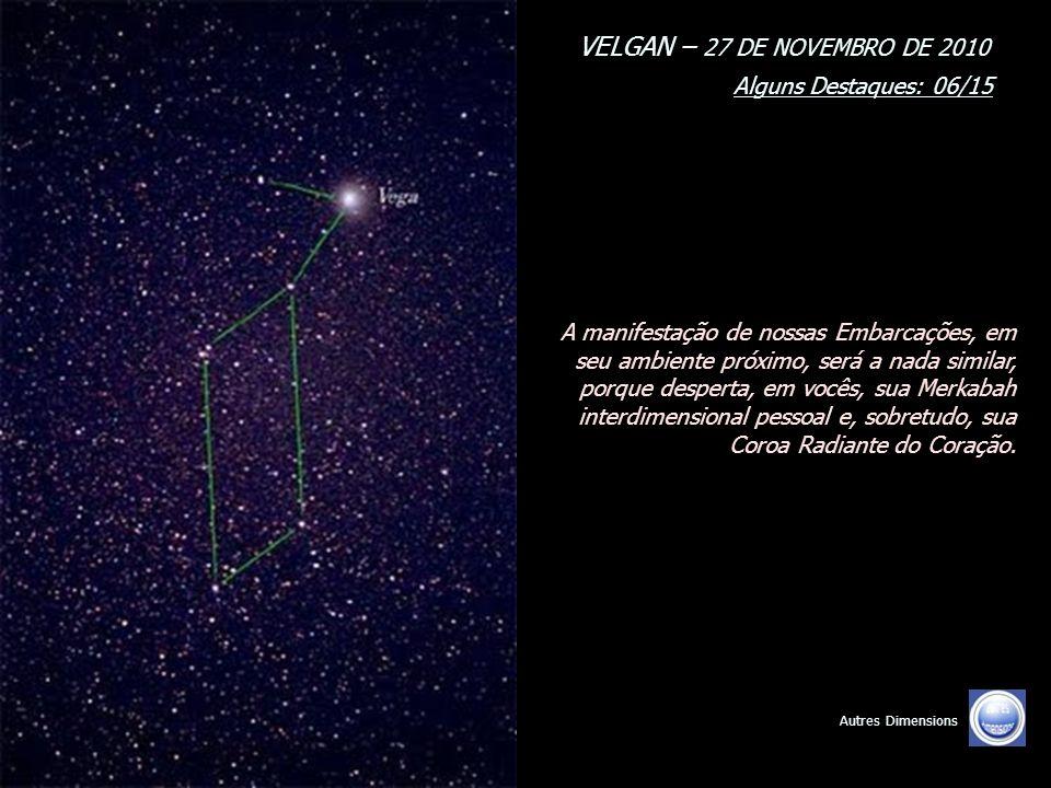 VELGAN – 27 DE NOVEMBRO DE 2010 Alguns Destaques: 05/15 Autres Dimensions Nossa missão é uma missão de preparação, de assistência, de socorros e de teletransporte.