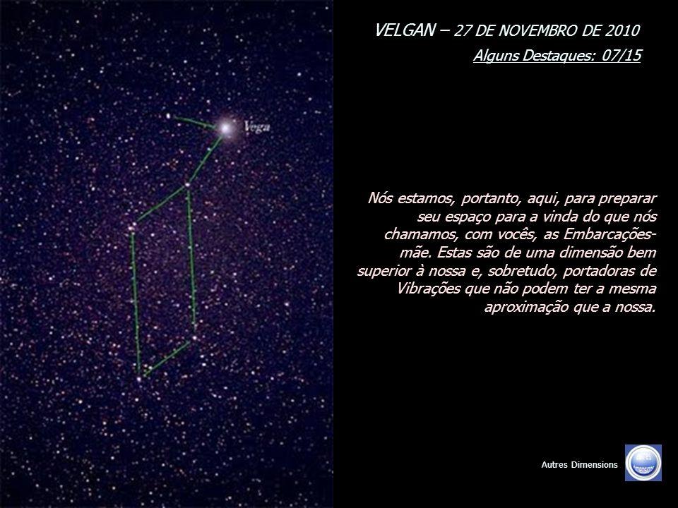 VELGAN – 27 DE NOVEMBRO DE 2010 Alguns Destaques: 06/15 Autres Dimensions A manifestação de nossas Embarcações, em seu ambiente próximo, será a nada s