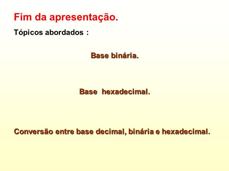 Exercício : Converta os seguintes valores da base decimal para hexadecimal : 10 : ____________________ 119 : ___________________ 172 : _______________