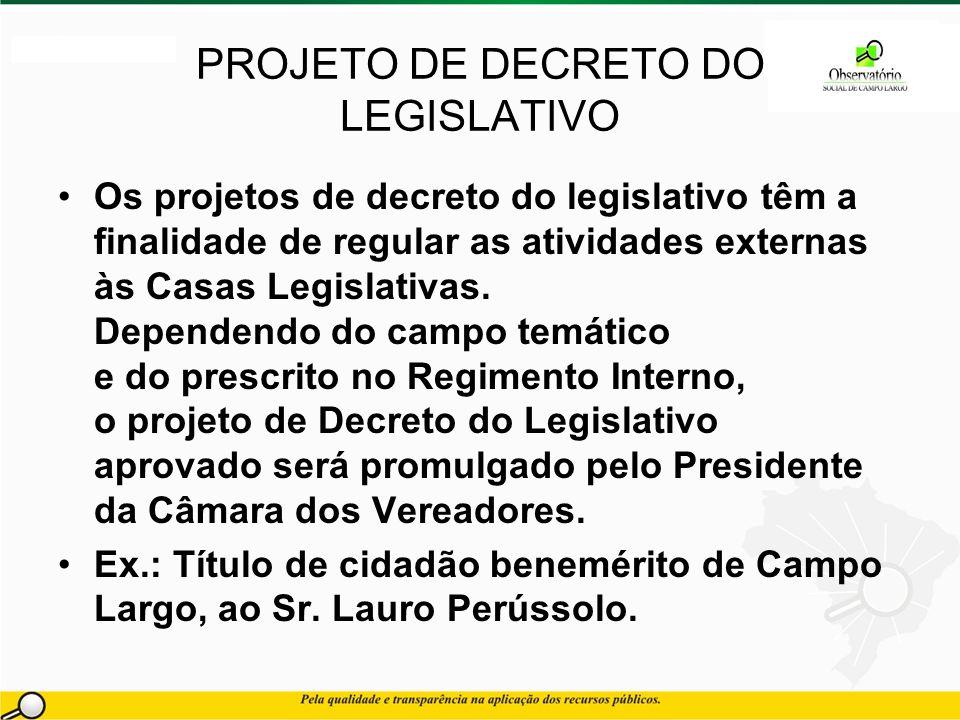 PROJETO DE DECRETO DO LEGISLATIVO Os projetos de decreto do legislativo têm a finalidade de regular as atividades externas às Casas Legislativas.