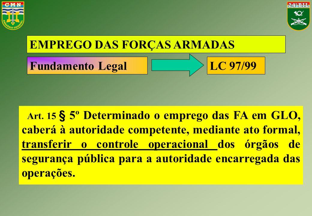 Art. 15 § 5º Determinado o emprego das FA em GLO, caberá à autoridade competente, mediante ato formal, transferir o controle operacional dos órgãos de