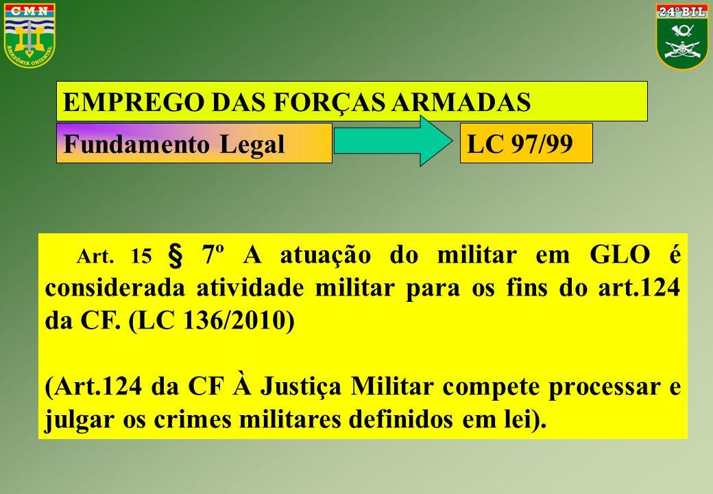 Art. 15 § 7º A atuação do militar em GLO é considerada atividade militar para os fins do art.124 da CF. (LC 136/2010) (Art.124 da CF À Justiça Militar