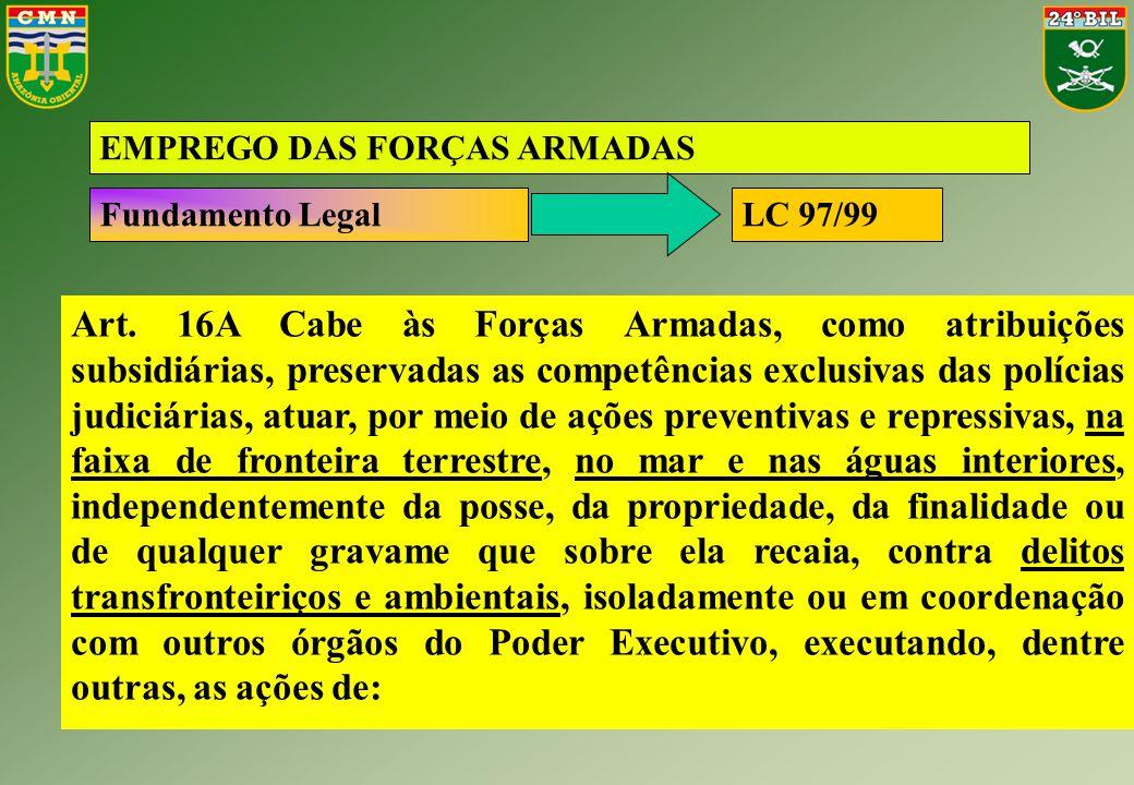 Art. 16A Cabe às Forças Armadas, como atribuições subsidiárias, preservadas as competências exclusivas das polícias judiciárias, atuar, por meio de aç