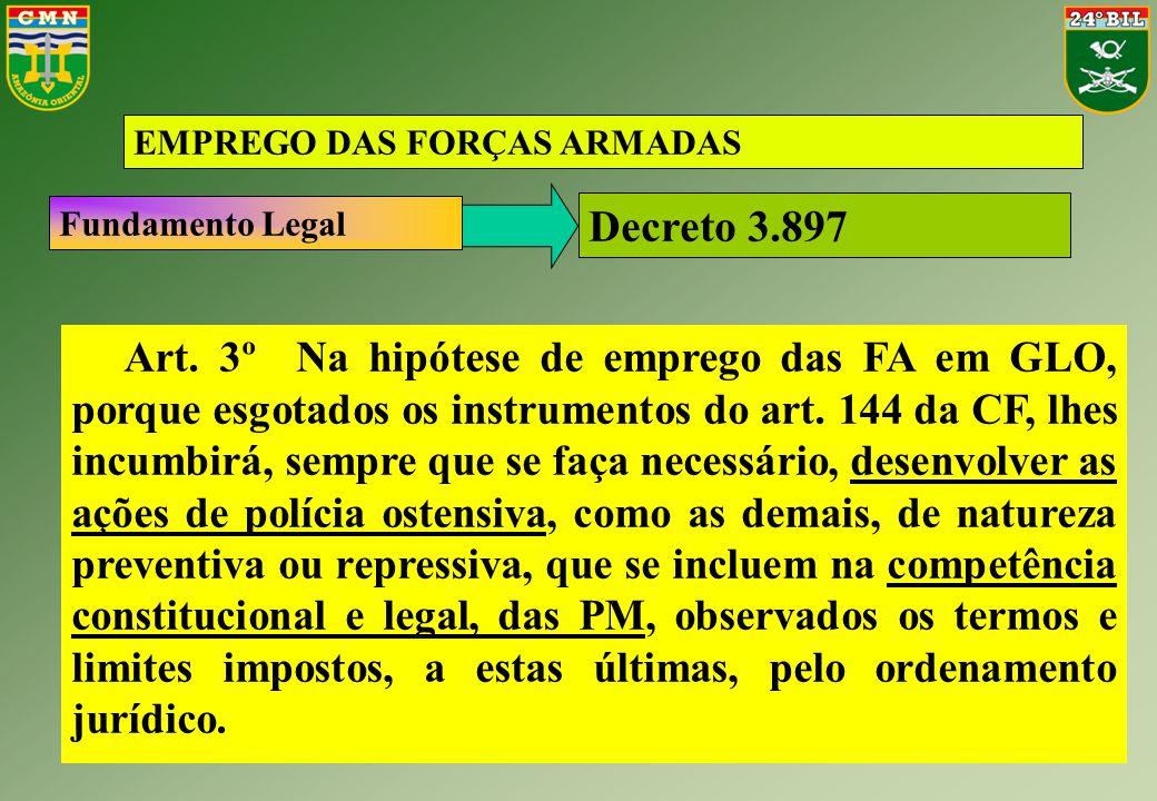 EMPREGO DAS FORÇAS ARMADAS Art. 3º Na hipótese de emprego das FA em GLO, porque esgotados os instrumentos do art. 144 da CF, lhes incumbirá, sempre qu