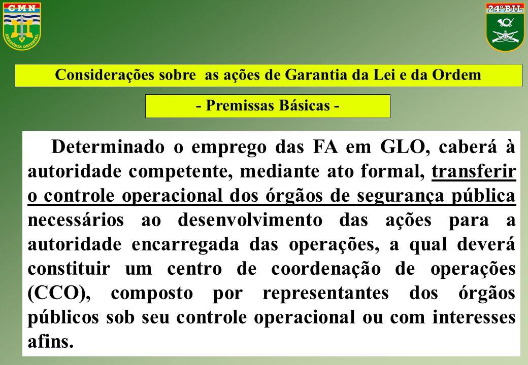 Determinado o emprego das FA em GLO, caberá à autoridade competente, mediante ato formal, transferir o controle operacional dos órgãos de segurança pú