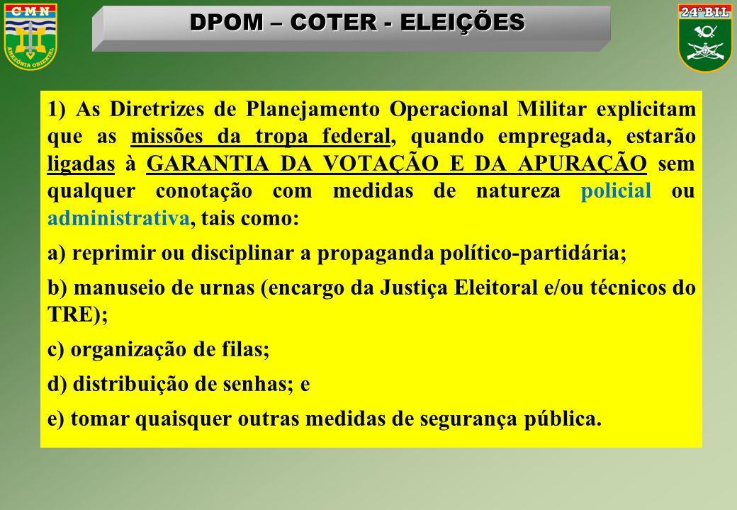 1) As Diretrizes de Planejamento Operacional Militar explicitam que as missões da tropa federal, quando empregada, estarão ligadas à GARANTIA DA VOTAÇ