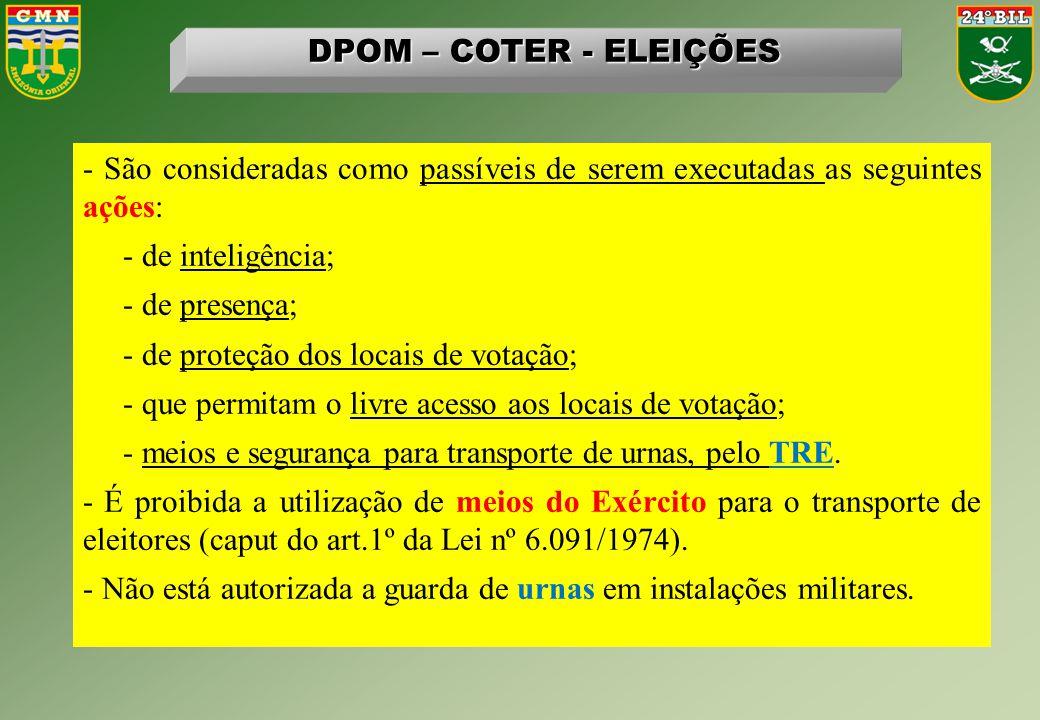 - São consideradas como passíveis de serem executadas as seguintes ações: - de inteligência; - de presença; - de proteção dos locais de votação; - que