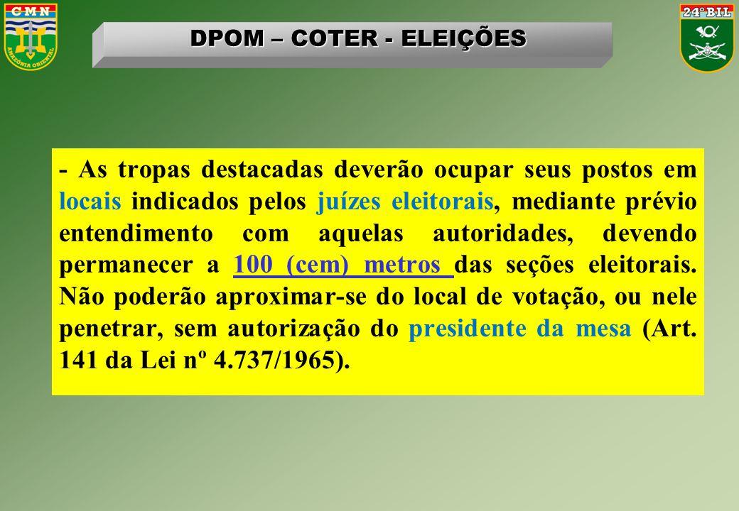 - As tropas destacadas deverão ocupar seus postos em locais indicados pelos juízes eleitorais, mediante prévio entendimento com aquelas autoridades, d