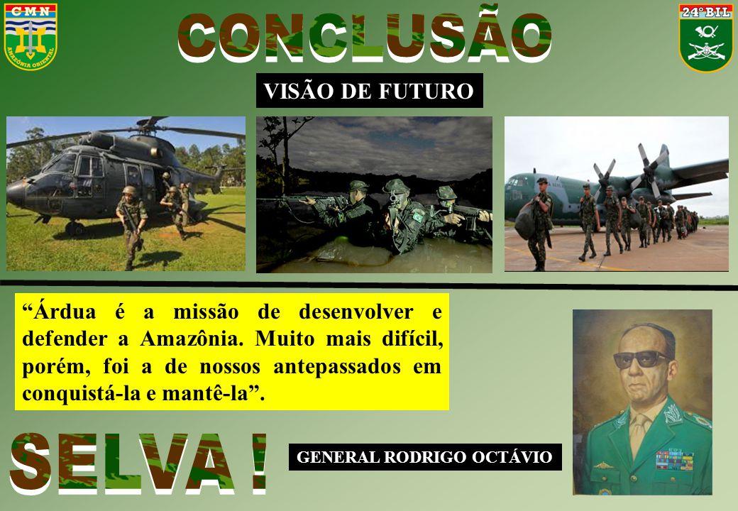 """VISÃO DE FUTURO """"Árdua é a missão de desenvolver e defender a Amazônia. Muito mais difícil, porém, foi a de nossos antepassados em conquistá-la e mant"""