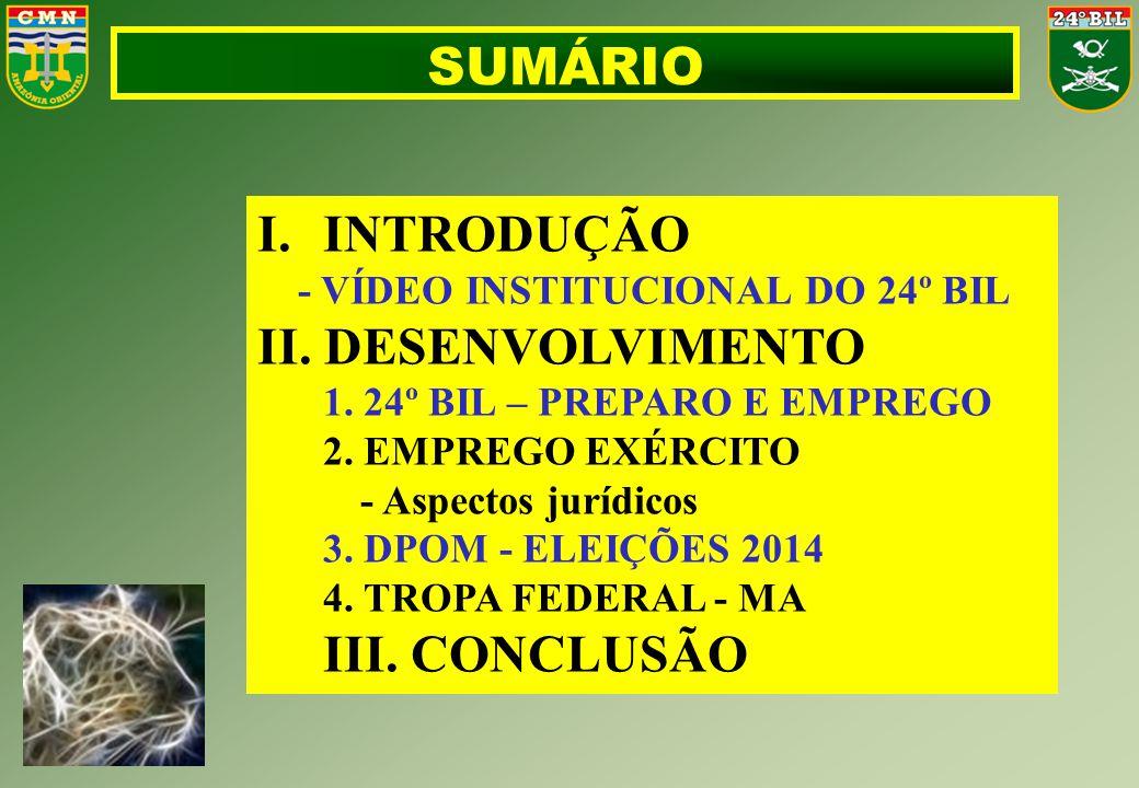 SUMÁRIO I.INTRODUÇÃO - VÍDEO INSTITUCIONAL DO 24º BIL II. DESENVOLVIMENTO 1. 24º BIL – PREPARO E EMPREGO 2. EMPREGO EXÉRCITO - Aspectos jurídicos 3. D